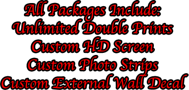 All Packages Include: Unlimited Double Prints Custom HD Screen Custom Photo Strips Custom External Wall Decal